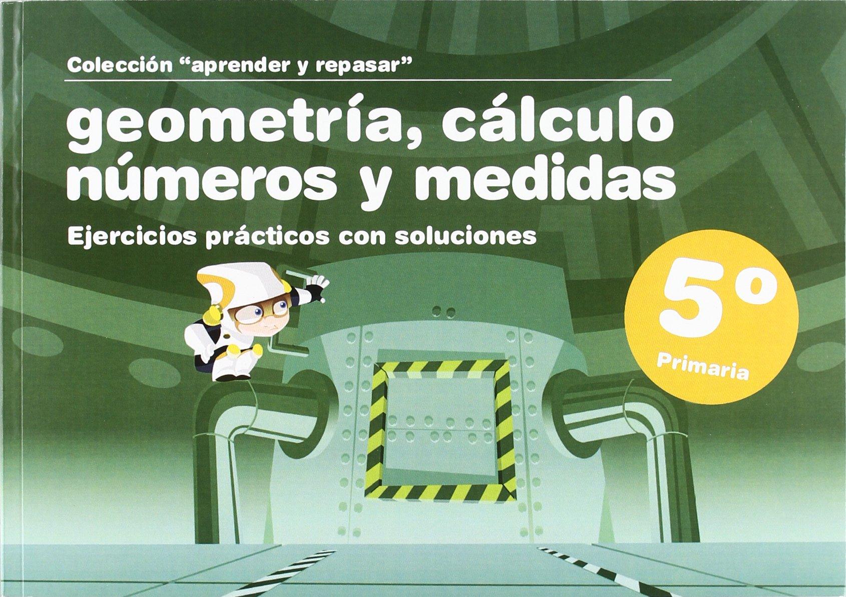 GEOMETRIA CALCULO NUMEROS Y MEDIDAS 5? PRIMARIA (Spanish) Paperback – 2009