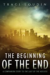 The Beginning of the End: A Companion Story to The Last of the Ageless (The Ageless Post-Apocalypse Book 3) Kindle Edition