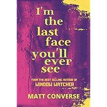 matt converse i'm the last face you'll ever see