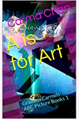 A is for Art (Gramma Carmels ABC Picture Books Book 1) Kindle Edition