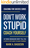 Don't Work Stupid, Coach Yourself: 40 Things Managers Won't Tell You. A Step by Step Guide to Coach Yourself (Coaching for Success Series Book 1)