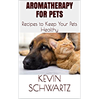 Aromatherapy for Pets: Recipes to Keep Your Pets Healthy (English Edition)