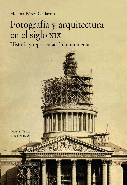 Fotografía y arquitectura en el siglo XIX: Historia y representación monumental Arte Grandes temas: Amazon.es: Pérez Gallardo, Helena: Libros