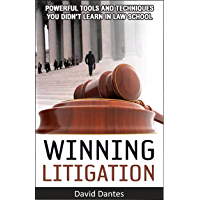 Winning Litigation: Powerful Tools and Techniques You Didn't Learn in Law School.