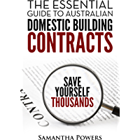 The Essential Guide to Australian Domestic Building Contracts: Protect yourself and enforce a fair new house building contract