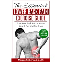 The Essential Lower Back Pain Exercise Guide: Treat Low Back Pain at Home in Just Twenty-One Days