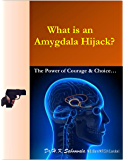 """What is an Amygdala Hijack? Beware The Amygdala Hijack..."": The Power of Choice & Courage"