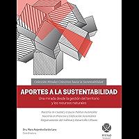 Aportes a la sustentabilidad. Una mirada desde la gestión del territorio y los recursos naturales (Miradas colectivas hacia la sustentabilidad)