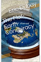 The Flat-Earth Conspiracy Kindle Edition