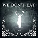 We Don't Eat EP