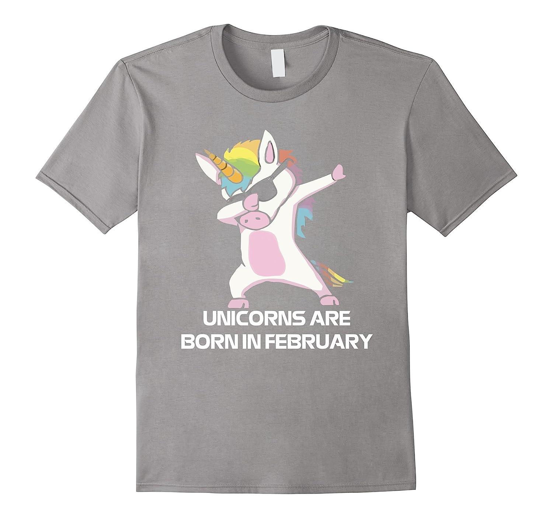 Unicorns are Born in FEBRUARY Cute Dabbing Birthday T Shirt-RT