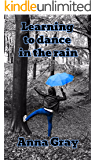 Learning to dance in the rain: The inspirational biography of a woman's fight to live with a brain tumour, illness and disability (Anna Gray - Life story Book 2)