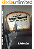 Gluten Related Disorder. Sick? Tired? Grumpy?: We are all at risk from gluten: any person, any symptom, any time