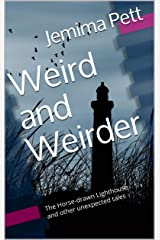 Weird and Weirder: The Horse-drawn Lighthouse and other unexpected tales Kindle Edition