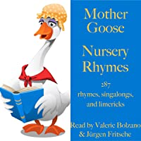 Mother Goose - Nursery Rhymes: 287 rhymes, singalongs, and limericks for children and adults