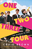 One Two Three Four: The Beatles in Time: Longlisted for the Baillie Gifford prize (English Edition)