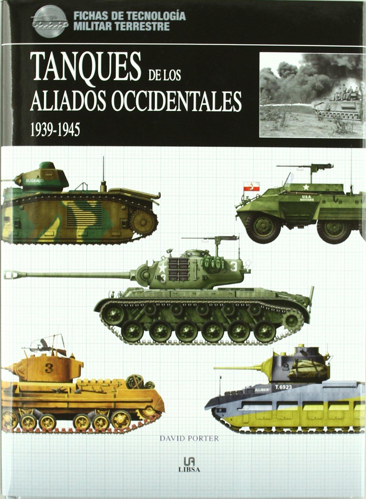 Tanques de los Aliados Occidentales 1939-1945 (Fichas de Tecnología Militar) Tapa dura – 22 abr 2011 David Porter Inés Martín Libsa 8466223622