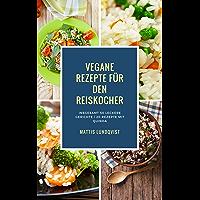 Vegane Rezepte für den Reiskocher: Insgesamt 50 leckere Gerichte / 20 Rezepte mit Quinoa (Kochen mit dem Reiskocher 1)