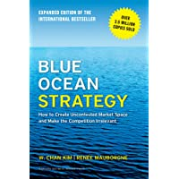 Blue Ocean Strategy: How to Create Uncontested Market Space and Make the Competition Irrelevant.
