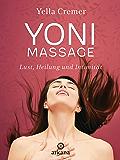 Yoni-Massage: Lust, Heilung und Intimität (German Edition)