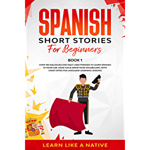 Spanish Short Stories for Beginners Book 1: Over 100 Dialogues and Daily Used Phrases to Learn Spanish in Your Car. Have…