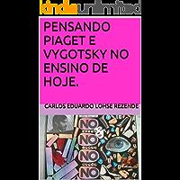 PENSANDO PIAGET E VYGOTSKY NO ENSINO DE HOJE.