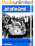 Just call me Carroll: Racing at Le Mans with Carroll Shelby