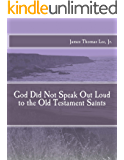 God Did Not Speak Out Loud to the Old Testament Saints