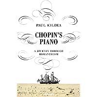 Chopin's Piano: A Path Through The Romantic Century