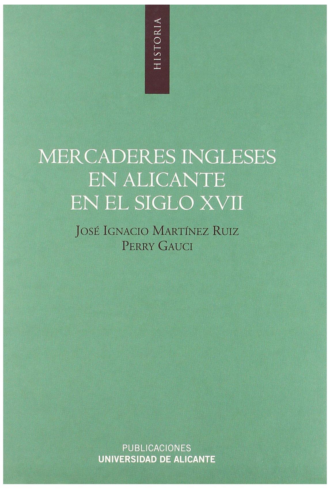 Mercaderes ingleses en Alicante en el siglo XVII : estudio y ediciA³n de la correspondencia comercial de Richard Hiuncell & Co (Spanish) Paperback – 2008