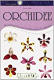 Orchidee. Manuale per la cura, la coltivazione e la collezione