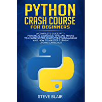 Python Crash Course for Beginners: A Complete Guide with Practical Exercises, Tips and Tricks to Learn Faster Computer Programming and How to Master Python Coding Language (English Edition)