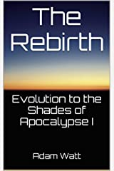 The Rebirth: Evolution to the Shades of Apocalypse I Kindle Edition
