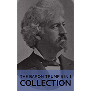 The Baron Trump 3 In 1 Collection: The Last President (Or 1900), Travels And Adventures Of Little Baron Trump, Baron…