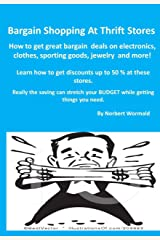 Bargain Shopping At Thrift Stores: learn how to get discounts up to 50 percent at thrift stores. Kindle Edition