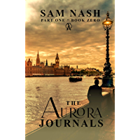 The Aurora Journals Part One: A Thrilling Conspiracy Novella