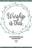 Worship is This - Four Week Mini Bible Study (Becoming Press Mini Bible Studies)