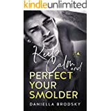 Keep Calm and Perfect Your Smolder (Flame Series Book 2)