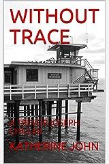 WITHOUT TRACE: A TREVOR JOSEPH CHILLER (A TREVOR JOSEPH CRIME BOOK Book 1) Kindle Edition
