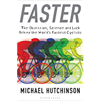 Faster: The Obsession, Science and Luck Behind the World's Fastest Cyclists (English Edition)