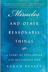 Miracles and Other Reasonable Things: A Story of Unlearning and Relearning God Hardcover