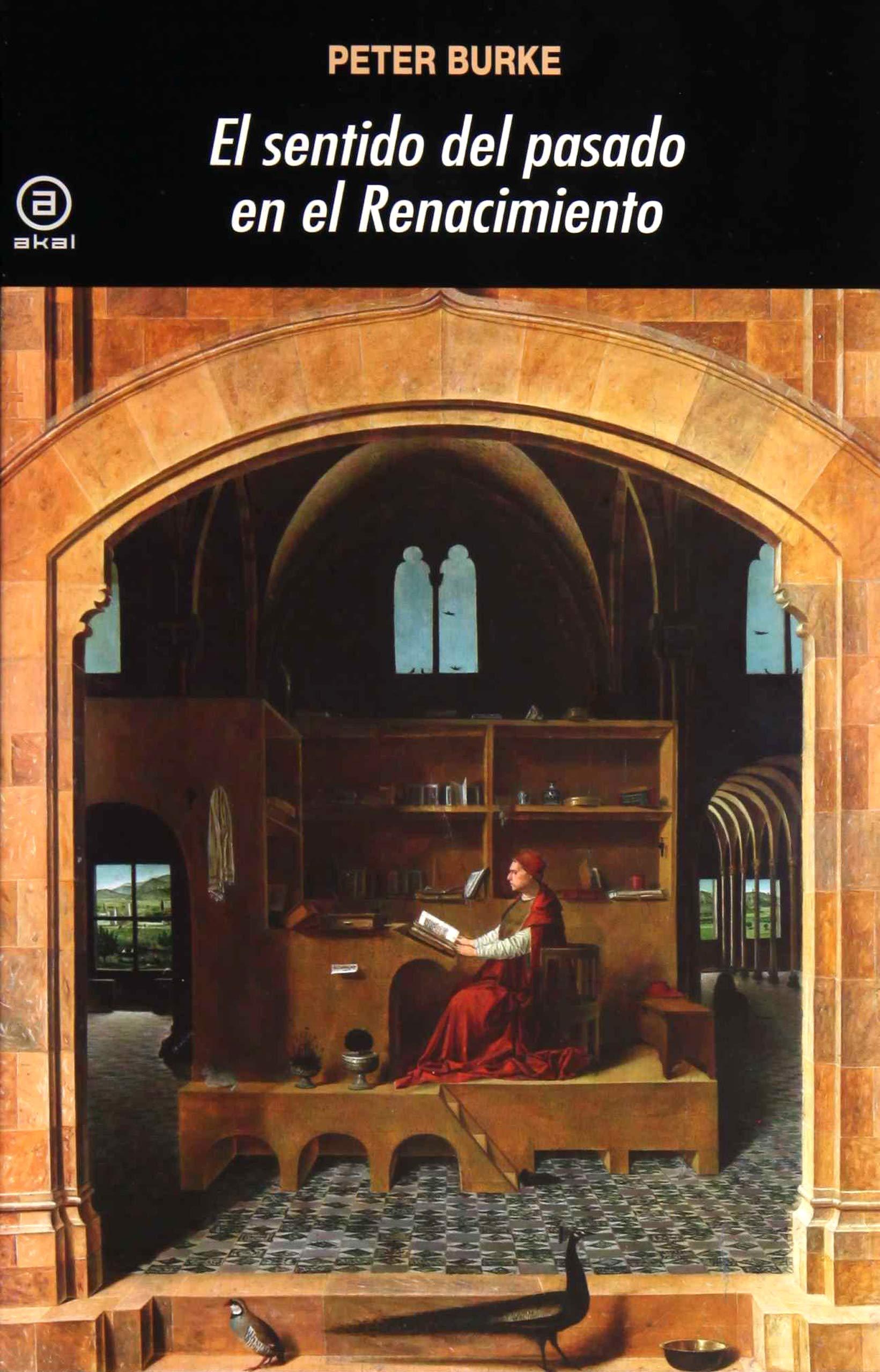 El sentido del pasado en el Renacimiento: 363 Universitaria: Amazon.es: Burke, Peter, Chaparro Martínez, Sandra: Libros