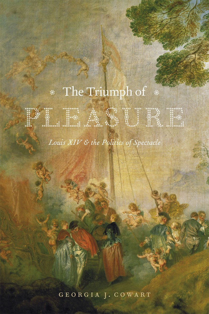 Download The Triumph of Pleasure: Louis XIV and the Politics of Spectacle pdf epub