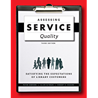 Assessing Service Quality: Satisfying the Expectations of Library Customers, Third Edition