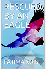 RESCUED BY AN EAGLE Kindle Edition