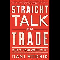 Straight Talk on Trade: Ideas for a Sane World Economy (English Edition)