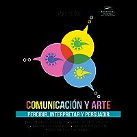 Comunicación y arte. Percibir, interpretar y persuadir