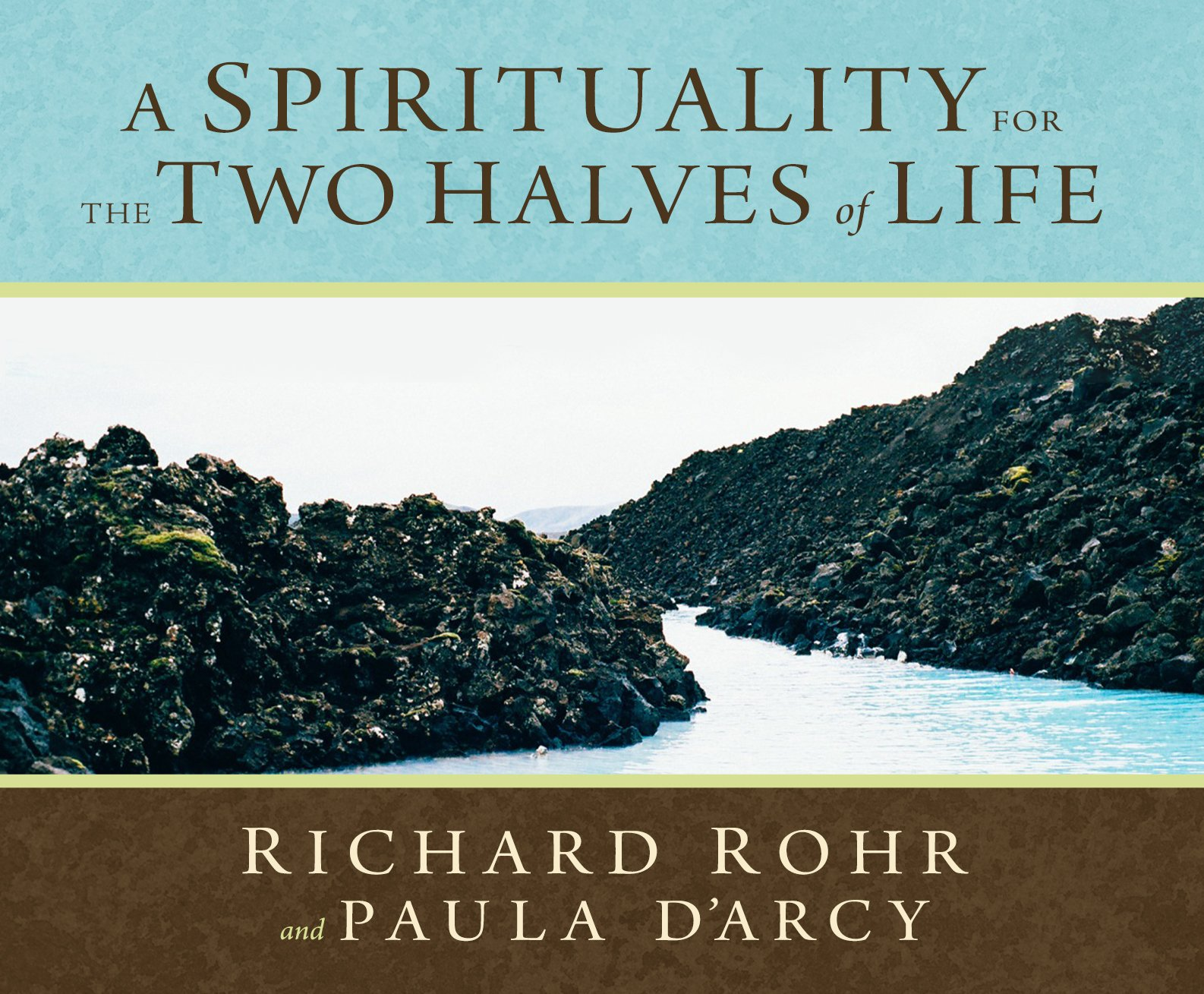 A Spirituality For The Two Halves Of Life: Richard Rohr Ofm, Paula  D'arcy: 9781616360931: Amazon: Books