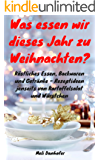Was essen wir dieses Jahr zu Weihnachten?: Köstliches Essen, Backwaren und Getränke - Rezeptideen jenseits von Kartoffelsalat und Würstchen