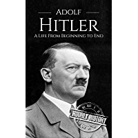 Adolf Hitler: A Life From Beginning to End (World War 2 Biographies Book 1) (English Edition)